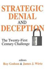 Strategic Denial and Deception : The Twenty-First Century Challenge