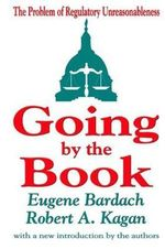 Going by the Book : The Problem of Regulatory Unreasonableness - Eugene Bardach
