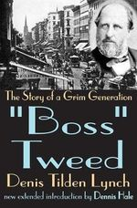 Boss Tweed : The Story of a Grim Generation - Denis Tilden Lynch