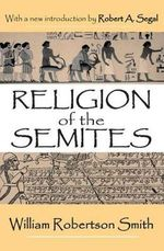Religion of the Semites : The Fundamental Institutions - William Robertson Smith
