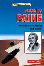 Thomas Paine : Revolutionary Patriot and Writer - Pat McCarthy