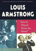 Louis Armstrong : Jazz Is Played from the Heart - Michael A Schuman