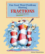 Fun Food Word Problems Starring Fractions : Math Word Problems Solved - Rebecca Wingard-Nelson