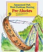 Amusement Park Word Problems Starring Pre-algebra : Math Word Problems Solved - Rebecca Wingard-Nelson