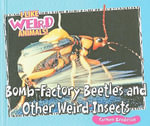Bomb-factory Beetles and Other Weird Insects - Carmen Bredeson