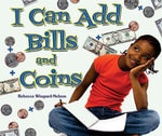 I Can Add Bills and Coins - Rebecca Wingard-Nelson