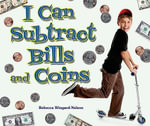I Can Subtract Bills and Coins - Rebecca Wingard-Nelson