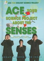 Ace Your Science Project About the Senses : Great Science Fair Ideas - Robert Gardner