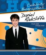 Daniel Radcliffe : Film and Stage Star : Celebrity Biographies Series - Stephanie Watson