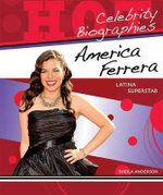 America Ferrera : Latina Superstar : Celebrity Biographies Series - Sheila Anderson