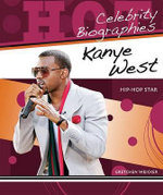 Kanye West : Hip-Hop Star : Celebrity Biographies Series - Gretchen Weicker