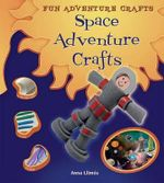 Space Adventure Crafts : Fun Adventure Crafts - Anna Llimos