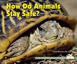 How Do Animals Stay Safe? : I Like Reading About Animals Series - Faith Hickman Brynie
