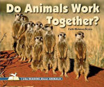 Do Animals Work Together? : I Like Reading About Animals Series - Faith Hickman Brynie