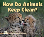 How Do Animals Keep Clean? : I Like Reading About Animals Series - Faith Hickman Brynie