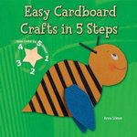 Easy Cardboard Crafts in 5 Steps : Easy Crafts in 5 Steps - Anna Llimos