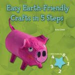 Easy Earth-Friendly Crafts in 5 Steps : Easy Crafts in 5 Steps - Anna Llimos