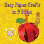 Easy Paper Crafts in 5 Steps : Easy Crafts in 5 Steps - Anna Llimos