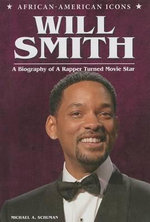 Will Smith : A Biography of a Rapper Turned Movie Star - Michael A Schuman
