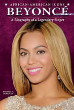 Beyonce : A Biography of a Legendary Singer - Michael A Schuman
