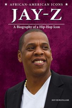 Jay-Z : A Biography of a Hip-Hop Icon - Jeff Burlingame