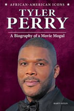 Tyler Perry : A Biography of a Movie Mogul - Marty Gitlin