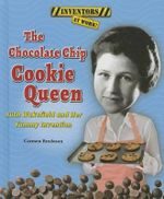 The Chocolate Chip Cookie Queen : Ruth Wakefield and Her Yummy Invention - Carmen Bredeson