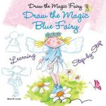 Draw the Magic Blue Fairy - Rosa Maria Curto