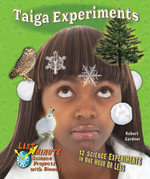 Taiga Experiments : 12 Science Experiments in One Hour or Less - Robert Gardner