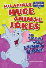 Hilarious Huge Animal Jokes to Tickle Your Funny Bone - Felicia Lowenstein Niven