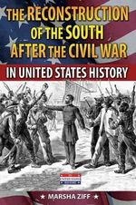 The Reconstruction of the South in United States History - Marsha Ziff