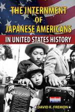 The Internment of Japanese Americans in United States History - David K. Fremon