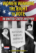 Women Winning the Right to Vote in United States History - Carol Rust Nash