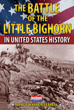 The Battle of the Little Bighorn in United States History - Nancy Warren Ferrell