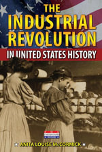 The Industrial Revolution in United States History - Anita Louise McCormick