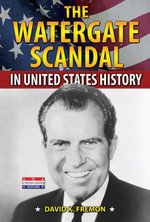 The Watergate Scandal in United States History - David K. Fremon