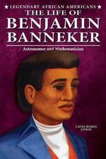 The Life of Benjamin Banneker : Astronomer and Mathematician - Laura Baskes Litwin