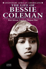 The Life of Bessie Coleman : First African-American Woman Pilot - Connie Plantz