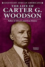 The Life of Carter G. Woodson : Father of African-American History - Robert F Durden