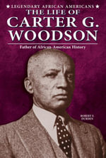 The Life of Carter G. Woodson : Father of African-American History - Robert F. Durden