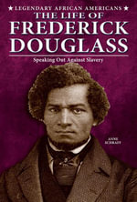 The Life of Frederick Douglass : Speaking Out Against Slavery - Anne Schraff
