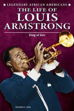 The Life of Louis Armstrong : King of Jazz - Wendie C Old