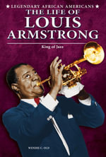 The Life of Louis Armstrong : King of Jazz - Wendie C. Old