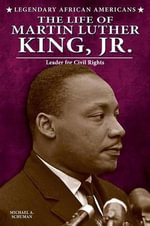 The Life of Martin Luther King, Jr. : Leader for Civil Rights - Michael A Schuman