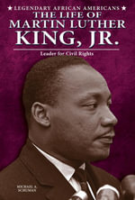 The Life of Martin Luther King, Jr. : Leader for Civil Rights - Michael A. Schuman