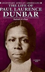 The Life of Paul Laurence Dunbar : Portrait of a Poet - Catherine Reef