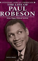 The Life of Paul Robeson : Actor, Singer, Political Activist - David K Wright