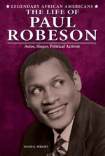 The Life of Paul Robeson : Actor, Singer, Political Activist - David K. Wright