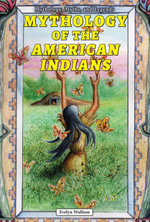 Mythology of the American Indians - Evelyn Wolfson