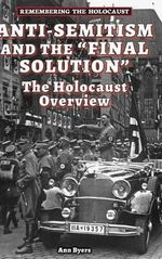 Anti-Semitism and the Final Solution : The Holocaust Overview - Ann Byers